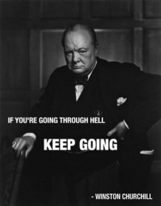 If you're going through hell, keep going. Winston Churchill | Tony ...