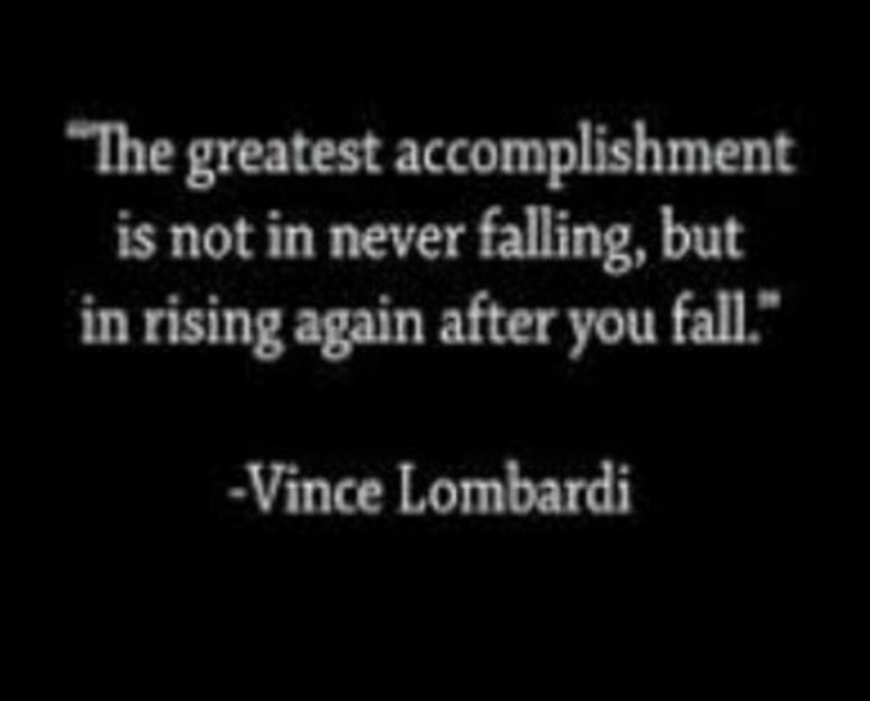 the greatest accomplishment is not in never falling but in rising 9894